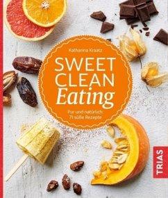Sweet Clean Eating - Kraatz, Katharina