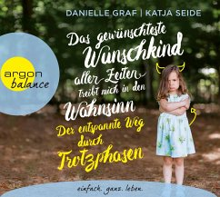 Das gewünschteste Wunschkind aller Zeiten treibt mich in den Wahnsinn, 4 Audio-CD - Graf, Danielle; Seide, Katja
