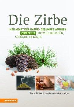 Die Zirbe - Thaler Rizzolli, Sigrid; Gasteiger, Heinrich