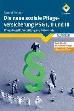 Die neue soziale Pflegeversicherung - PSG I, II...