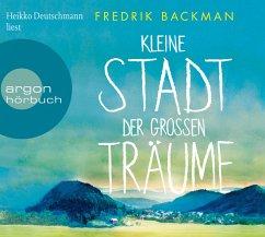 Kleine Stadt der großen Träume, 6 Audio-CD - Backman, Fredrik