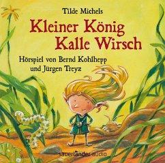 Kleiner König Kalle Wirsch, 1 Audio-CD - Michels, Tilde; Kohlhepp, Bernd; Treyz, Jürgen