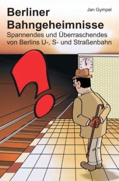 Berliner Bahngeheimnisse - Gympel, Jan
