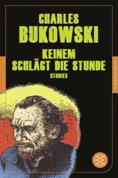 Keinem schlägt die Stunde - Bukowski, Charles