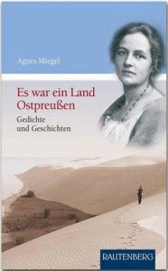 Es war ein Land Ostpreußen - Miegel, Agnes