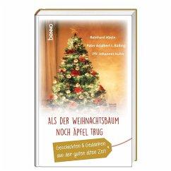 Als der Weihnachtsbaum noch Äpfel trug - Abeln, Reinhard; Balling, Adalbert Ludwig; Kuhn, Johannes