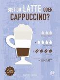 Bist du Latte oder Cappuccino?