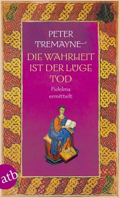 Die Wahrheit ist der Lüge Tod / Ein Fall für Schwester Fidelma Bd.28 - Tremayne, Peter