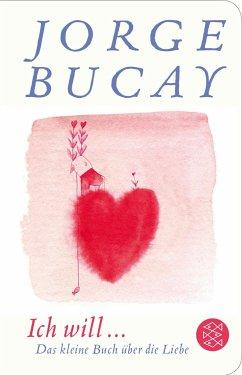 Ich will ... - Bucay, Jorge