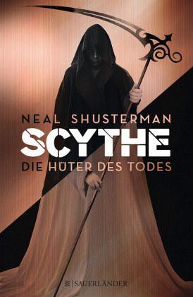Scythe - Die Hüter des Todes - Shusterman, Neal