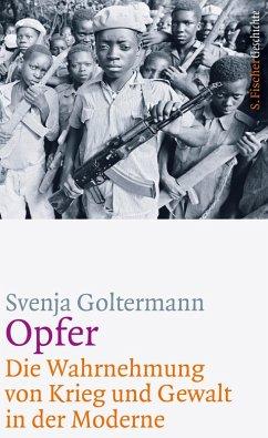 Opfer - Die Wahrnehmung von Krieg und Gewalt in der Moderne (eBook, ePUB) - Goltermann, Svenja