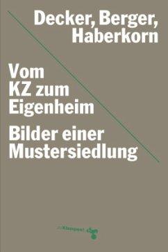 Vom KZ zum Eigenheim (Mängelexemplar) - Decker, Oliver; Berger, Frank; Haberkorn, Falk
