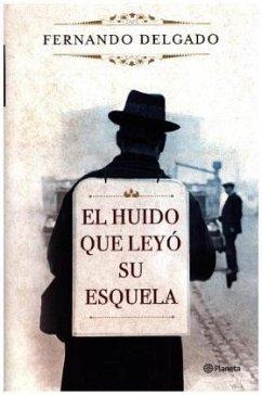 9788408171096 - Delgado, Fernando: El huido que leyó su esquela - Libro