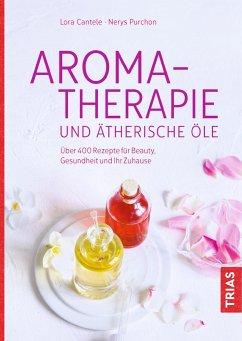Aromatherapie und ätherische Öle - Cantele, Lora; Purchon, Nerys