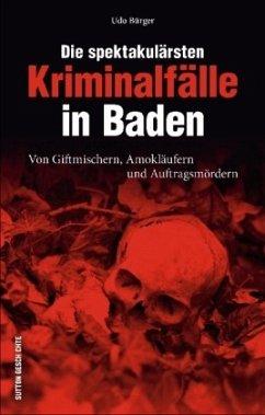 Die spektakulärsten Kriminalfälle in Baden - Bürger, Udo
