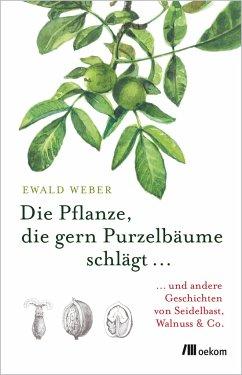 Die Pflanze, die gern Purzelbäume schlägt ... - Weber, Ewald