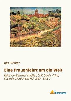 Eine Frauenfahrt um die Welt - Pfeiffer, Ida