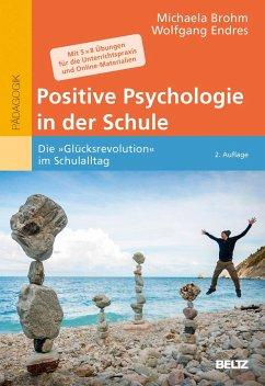 Positive Psychologie in der Schule - Brohm-Badry, Michaela; Endres, Wolfgang