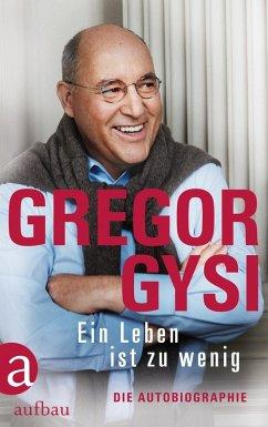 Ein Leben ist zu wenig (eBook, ePUB) - Gysi, Gregor