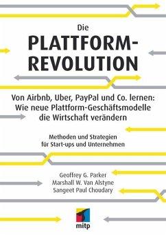 Die Plattform-Revolution (eBook, PDF) - Choudary, Sangeet Paul; Alstyne, Marshall van; Parker, Geoffrey