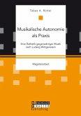 Musikalische Autonomie als Praxis. Eine Ästhetik gegenwärtiger Musik nach Ludwig Wittgenstein (eBook, PDF)