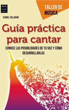 Guía práctica para cantar (eBook, ePUB) - Villagar, Isabel