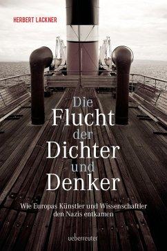 Die Flucht der Dichter und Denker - Lackner, Herbert