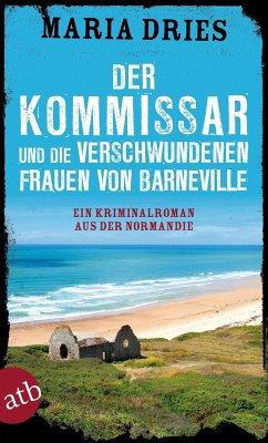 Der Kommissar und die verschwundenen Frauen von Barneville / Philippe Lagarde ermittelt Bd.7 (eBook, ePUB) - Dries, Maria