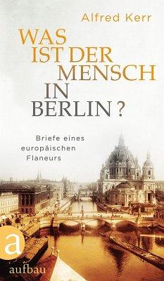 Was ist der Mensch in Berlin? (eBook, ePUB) - Kerr, Alfred