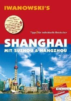 Iwanowski's Shanghai mit Suzhou & Hangzhou Reiseführer - Rau, Joachim