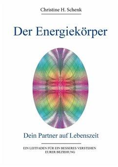 Der Energiekörper. Dein Partner auf Lebenszeit (eBook, ePUB) - Schenk, Christine H.
