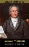 Johann Wolfgang von Goethe: Sämtliche Werke (Golden Deer Classics) (eBook, ePUB)