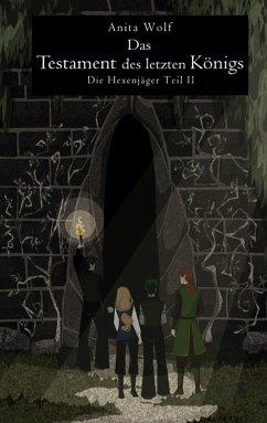 Das Testament des letzten Königs (eBook, ePUB) - Wolf, Anita