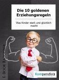 Die 10 goldenen Erziehungsregeln (eBook, ePUB)