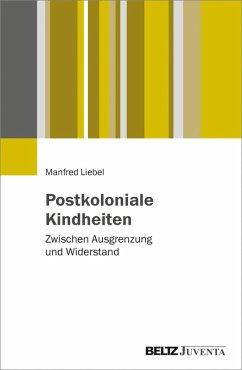 Postkoloniale Kindheiten (eBook, PDF) - Liebel, Manfred