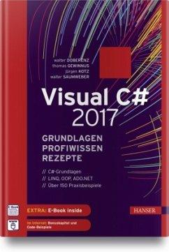 Visual C# 2017 - Grundlagen, Profiwissen und Rezepte - Doberenz, Walter;Gewinnus, Thomas;Kotz, Jürgen