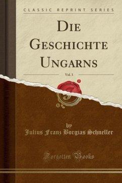 Die Geschichte Ungarns, Vol. 3 (Classic Reprint)