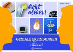 Echt clever! Geniale Erfindungen aus Hessen - Gunkler, Andrea
