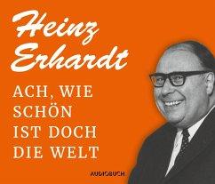 Ach, wie schön ist doch die Welt, 1 Audio-CD - Erhardt, Heinz
