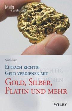 Einfach richtig Geld verdienen mit Gold, Silber, Platin und mehr - Engst, Judith
