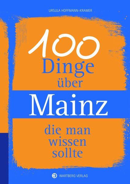 100 Dinge über Mainz, die man wissen sollte - Hoffmann-Kramer, Ursula