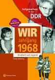 Wir vom Jahrgang 1968 - Aufgewachsen in der DDR
