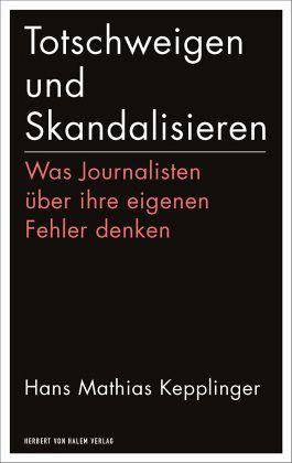 Totschweigen und Skandalisieren - Kepplinger, Hans M.
