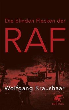 Die blinden Flecken der RAF (eBook, ePUB) - Kraushaar, Wolfgang