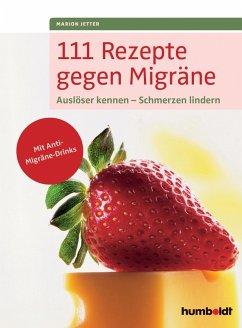 111 Rezepte gegen Migräne (eBook, PDF) - Jetter, Marion