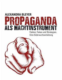 Propaganda als Machtinstrument (eBook, ePUB)