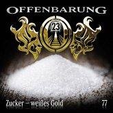 Zucker - weißes Gold / Offenbarung 23 Bd.77 (1 Audio-CD)