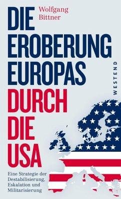 Die Eroberung Europas durch die USA (eBook, ePUB) - Bittner, Wolfgang