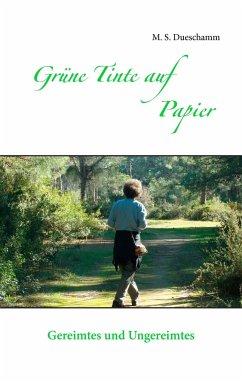 Grüne Tinte auf Papier - Dueschamm, M. S.