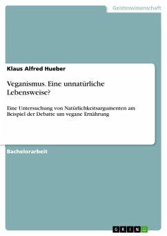 Veganismus. Eine unnatürliche Lebensweise? - Hueber, Klaus Alfred